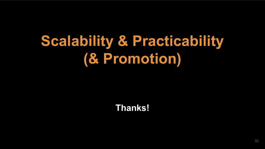 Scalability & Practicability (& Promotion) Than...