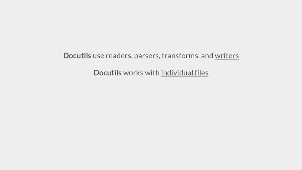 Docutils use readers, parsers, transforms, and ...