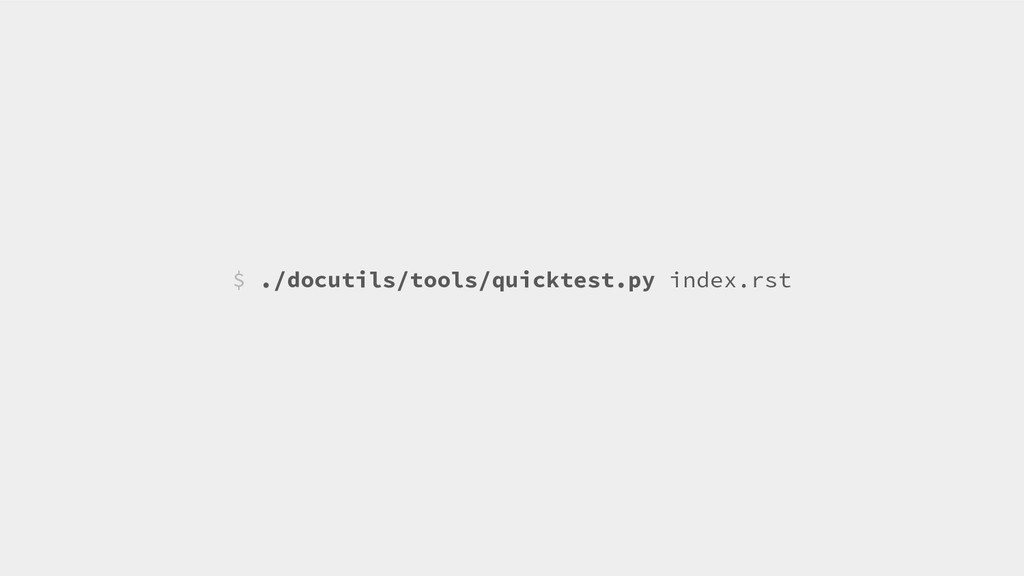 $ ./docutils/tools/quicktest.py index.rst