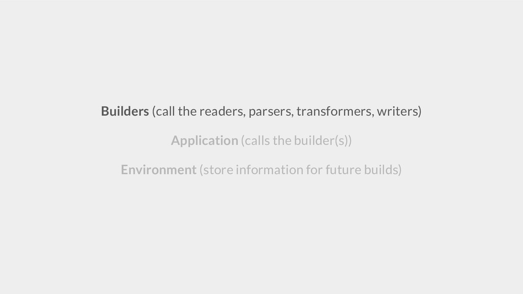 Builders (call the readers, parsers, transforme...