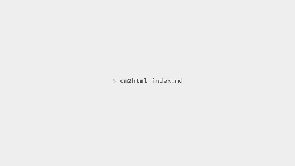 $ cm2html index.md