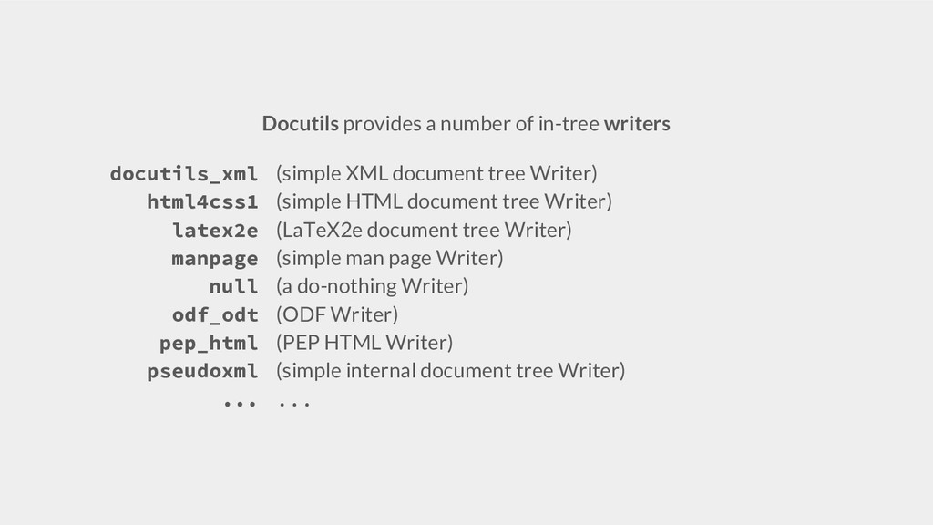 Docutils provides a number of in-tree writers d...