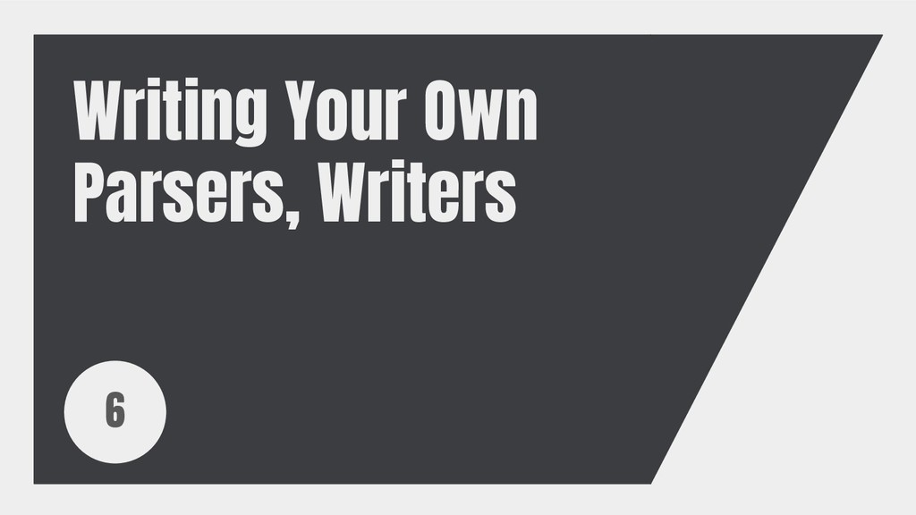 Writing Your Own Parsers, Writers 6