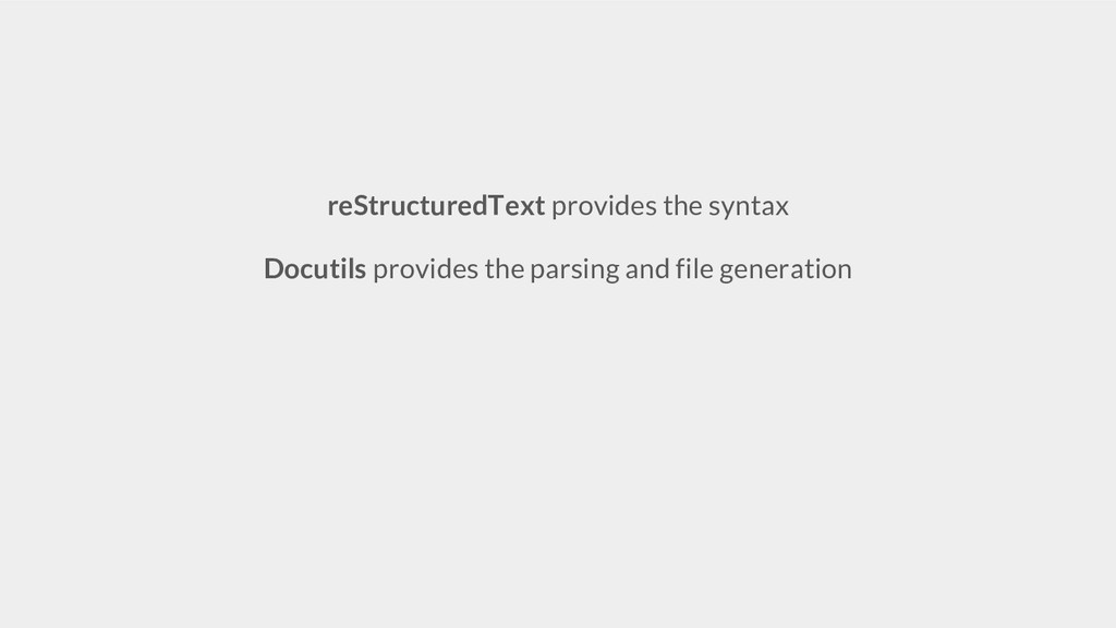 reStructuredText provides the syntax Docutils p...