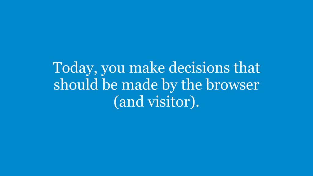 Today, you make decisions that should be made b...