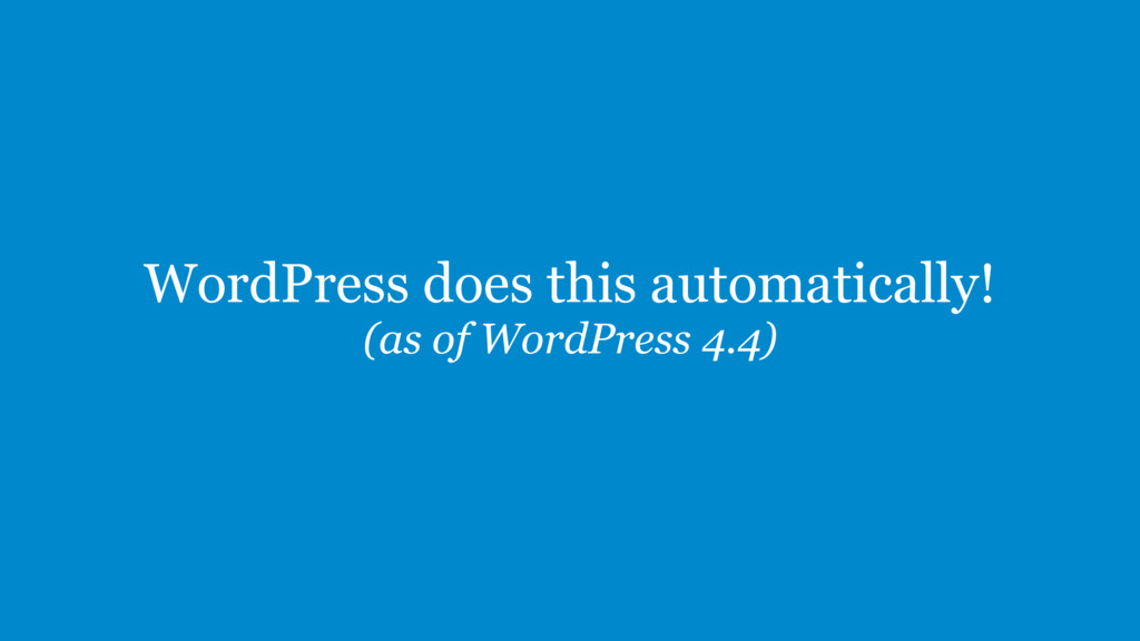 WordPress does this automatically! (as of WordP...