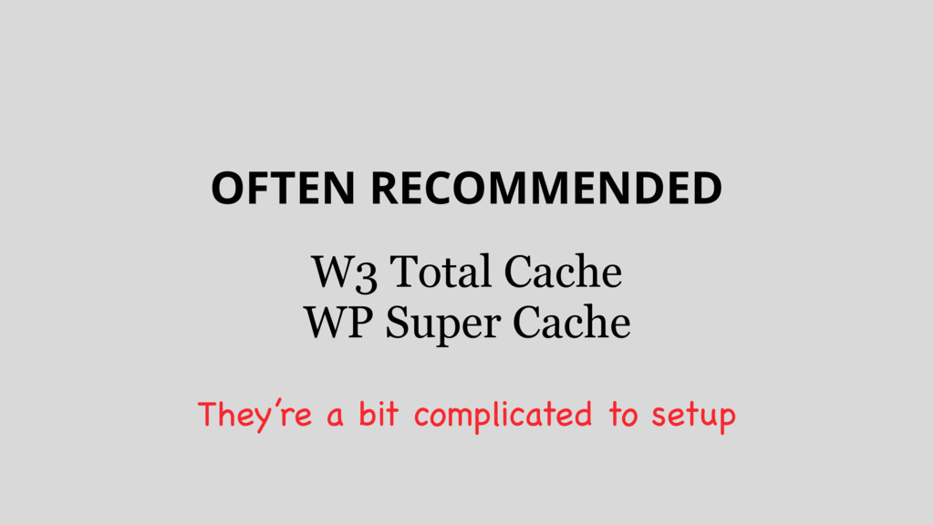 OFTEN RECOMMENDED W3 Total Cache WP Super Cache...
