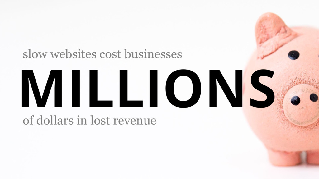 MILLIONS of dollars in lost revenue slow websit...