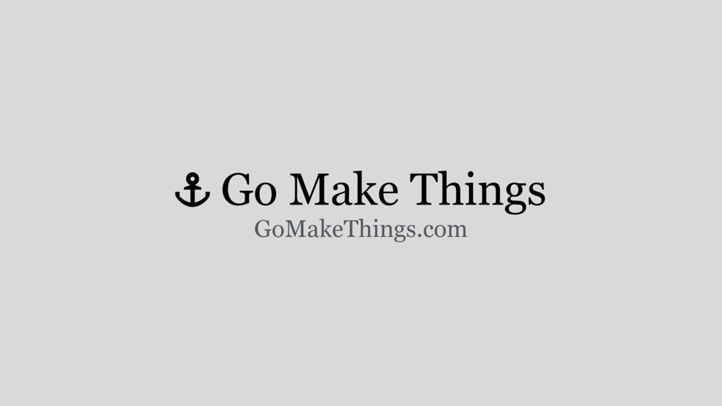 ! Go Make Things GoMakeThings.com