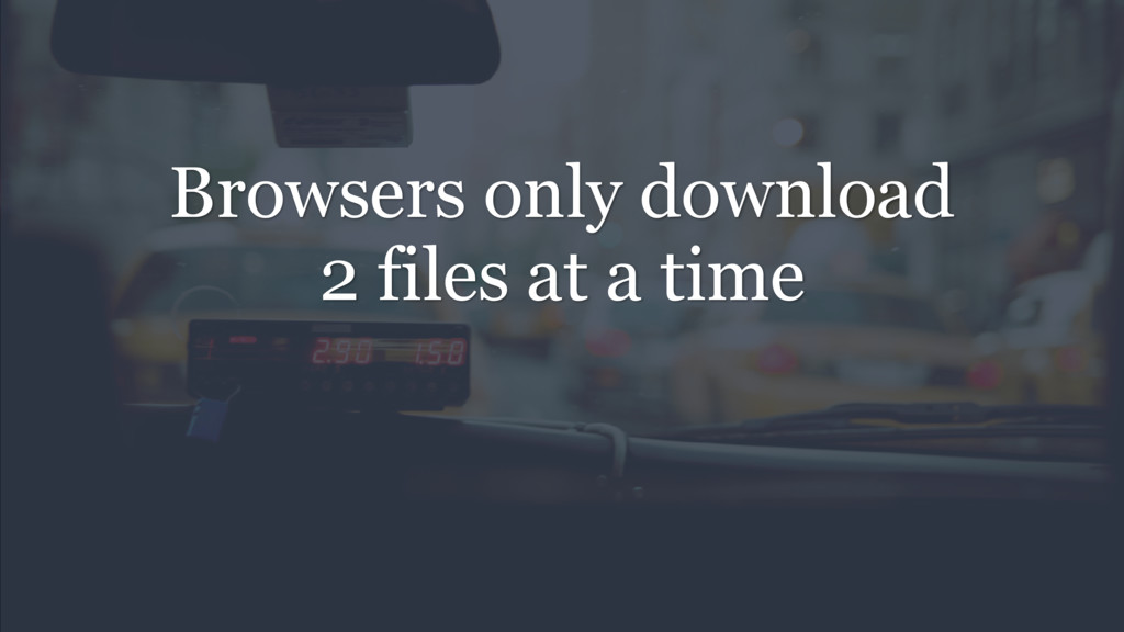 Browsers only download 2 files at a time