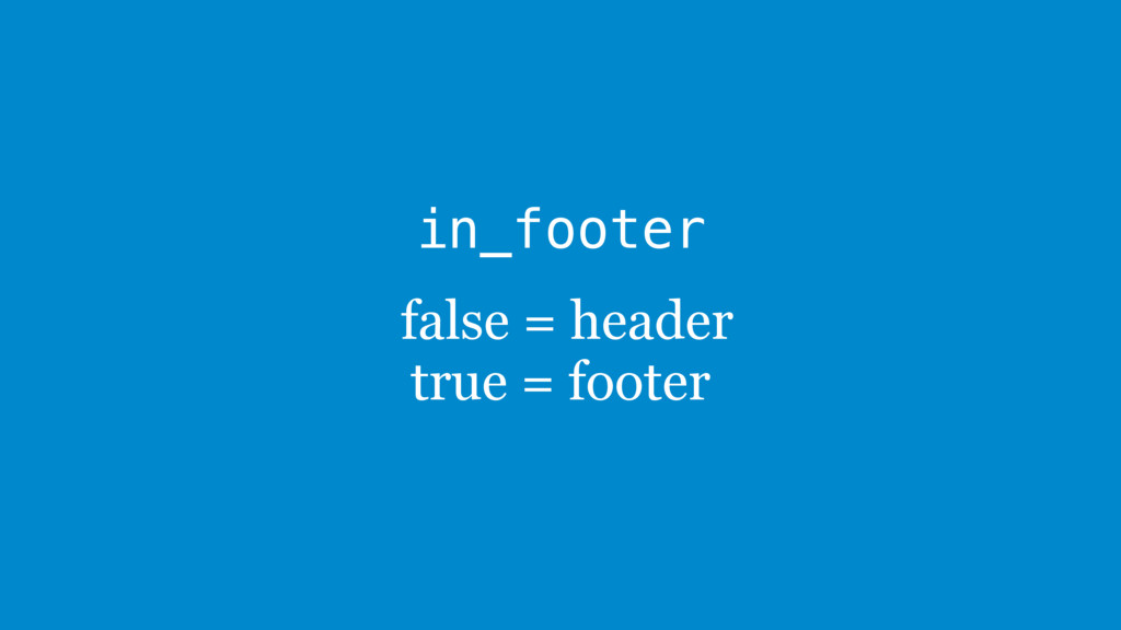 in_footer false = header true = footer