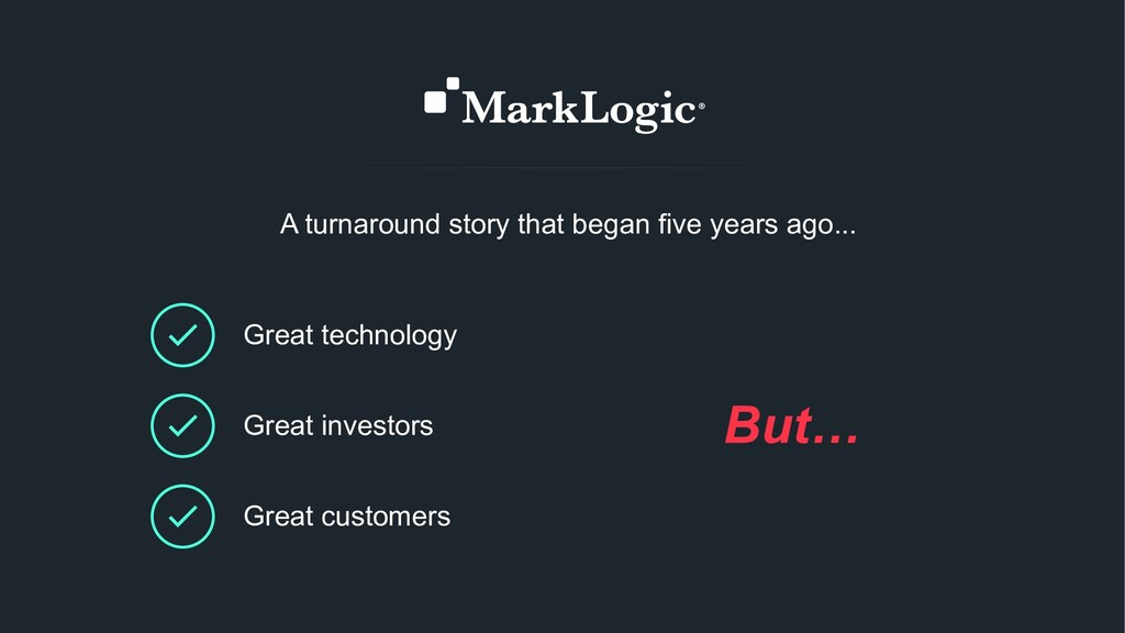 Great technology Great investors Great customer...