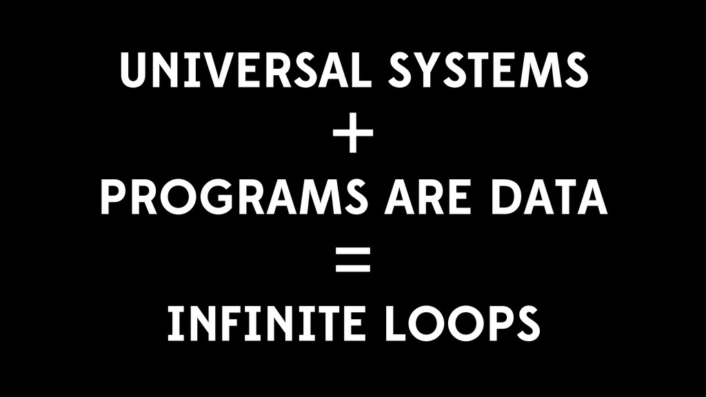 UNIVERSAL SYSTEMS + PROGRAMS ARE DATA = INFINIT...