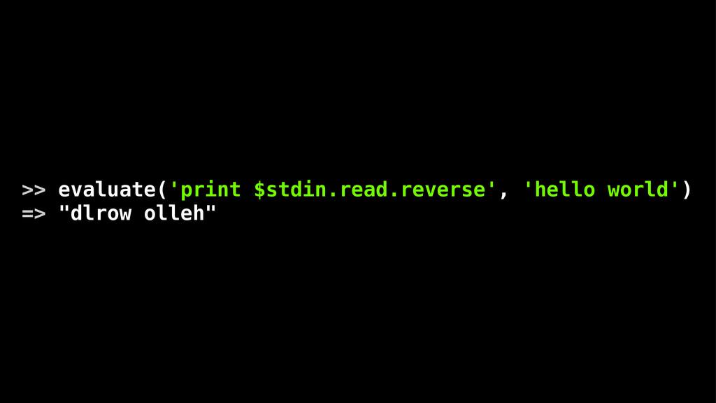 >> evaluate('print $stdin.read.reverse', 'hello...