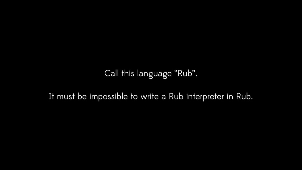 "Call this language ""Rub"". It must be impossible..."
