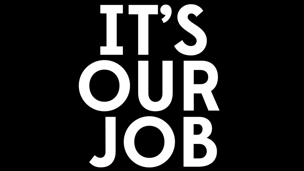 IT'S OUR JOB