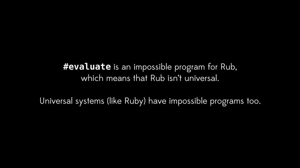 #evaluate is an impossible program for Rub, whi...