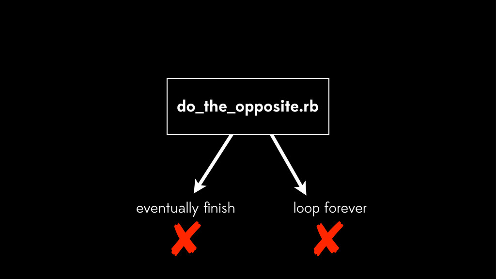 do_the_opposite.rb eventually finish loop foreve...