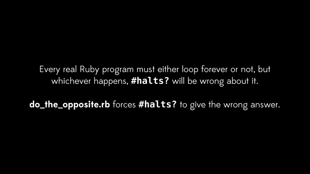 Every real Ruby program must either loop foreve...