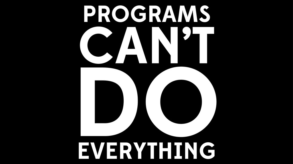 CAN'T DO PROGRAMS EVERYTHING