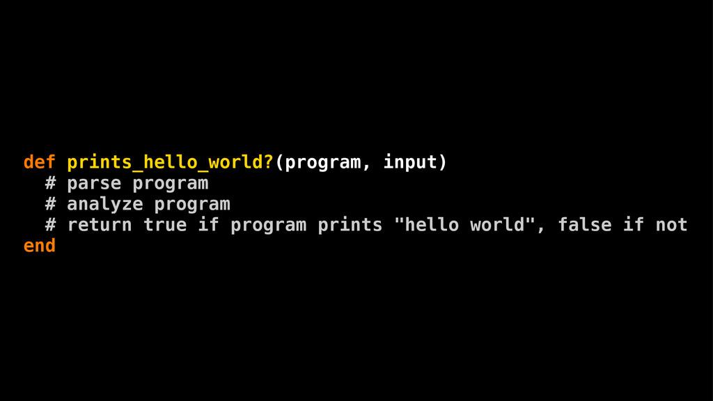 def prints_hello_world?(program, input) # parse...