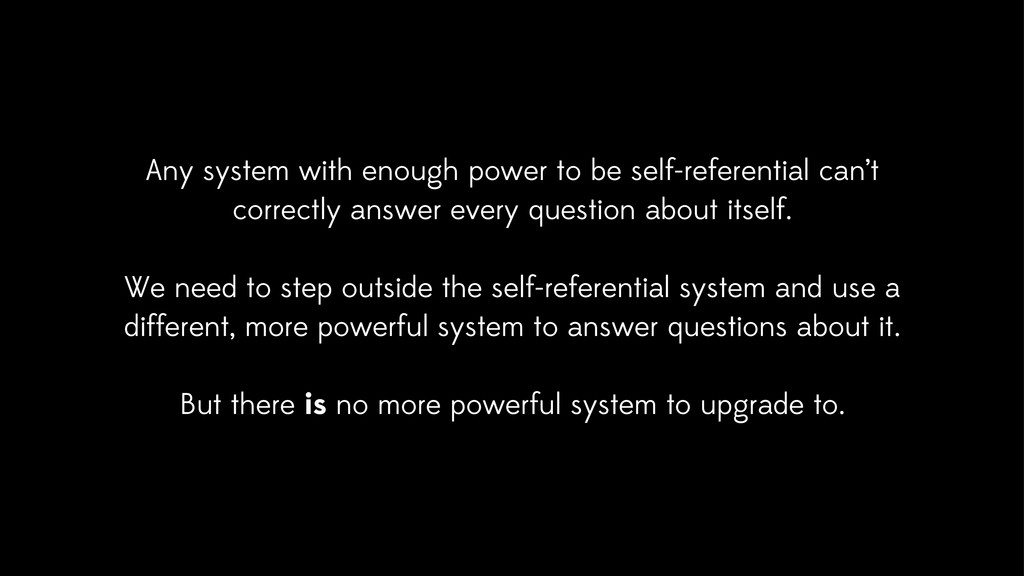 Any system with enough power to be self-referen...