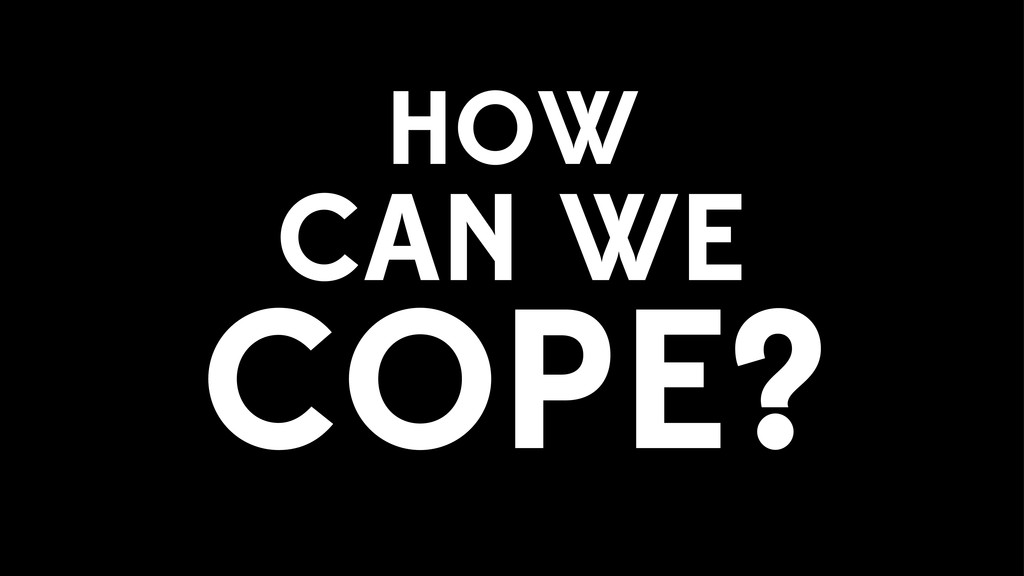 HOW COPE? CAN WE