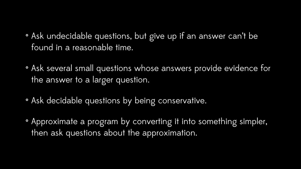 • Ask undecidable questions, but give up if an ...
