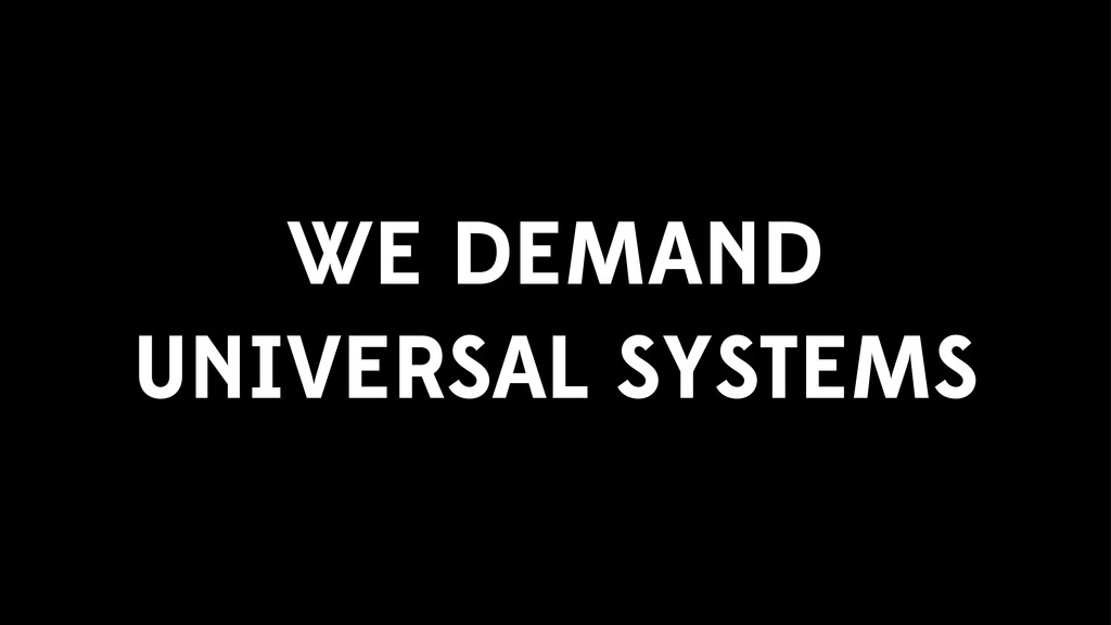 WE DEMAND UNIVERSAL SYSTEMS