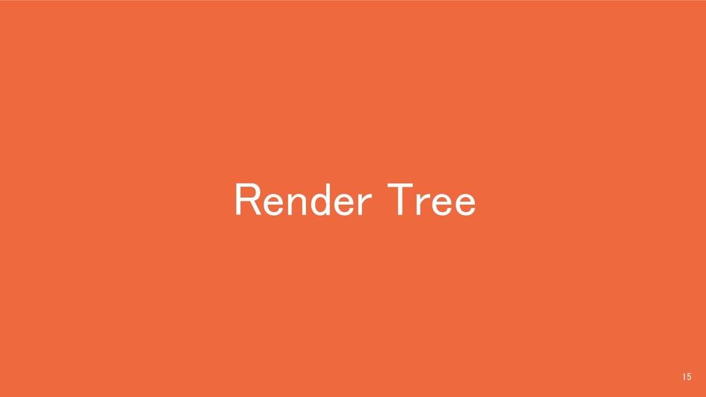 Render Tree 15