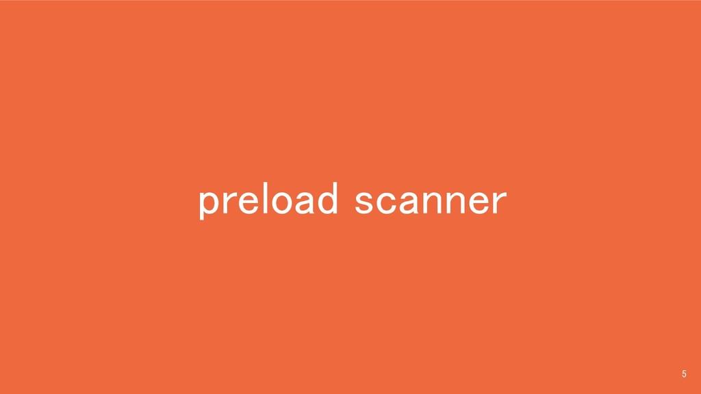 preload scanner 5