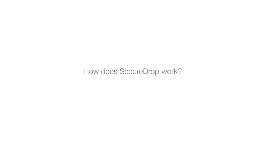 How does SecureDrop work?