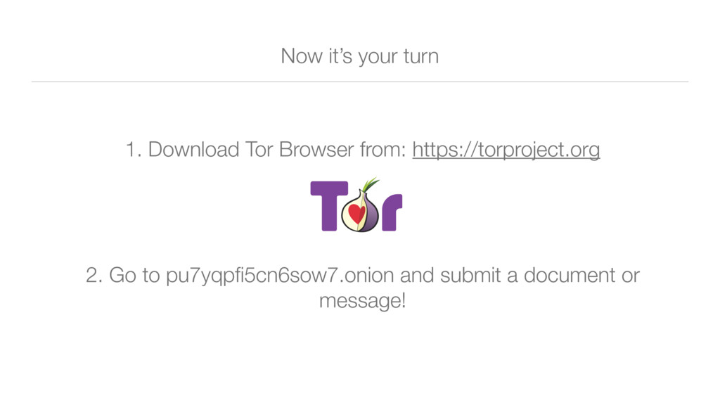 Now it's your turn 1. Download Tor Browser from...