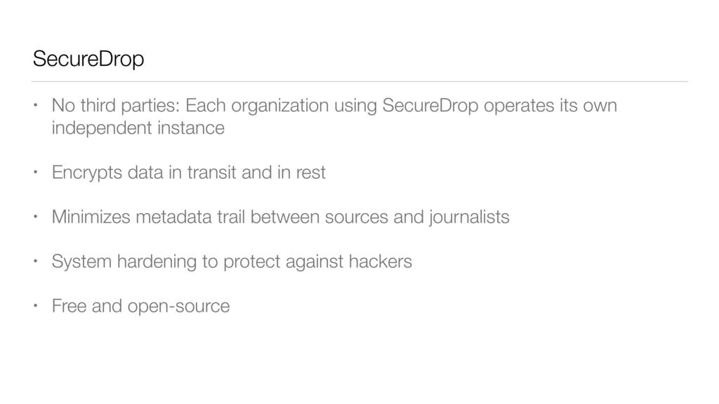 SecureDrop • No third parties: Each organizatio...