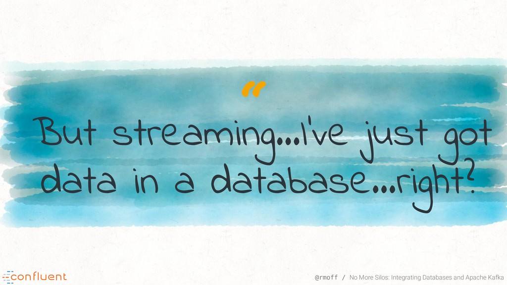 """ @rmoff / No More Silos: Integrating Databases..."