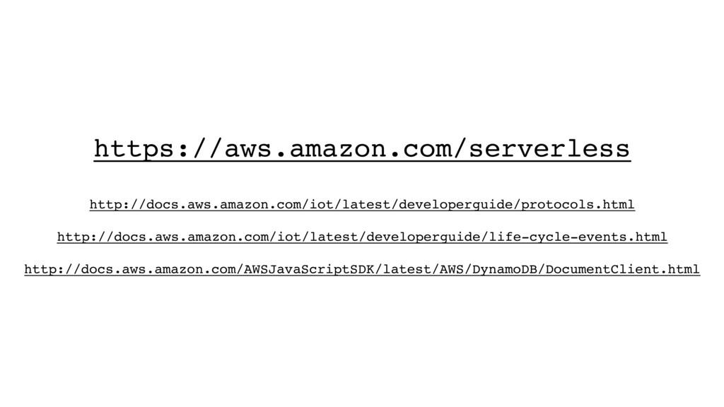 https://aws.amazon.com/serverless http://docs.a...