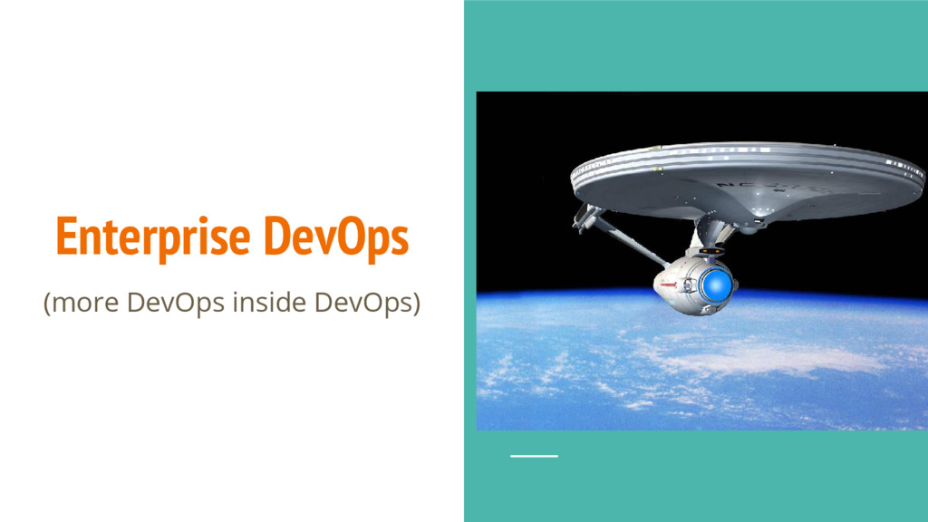 Enterprise DevOps (more DevOps inside DevOps)