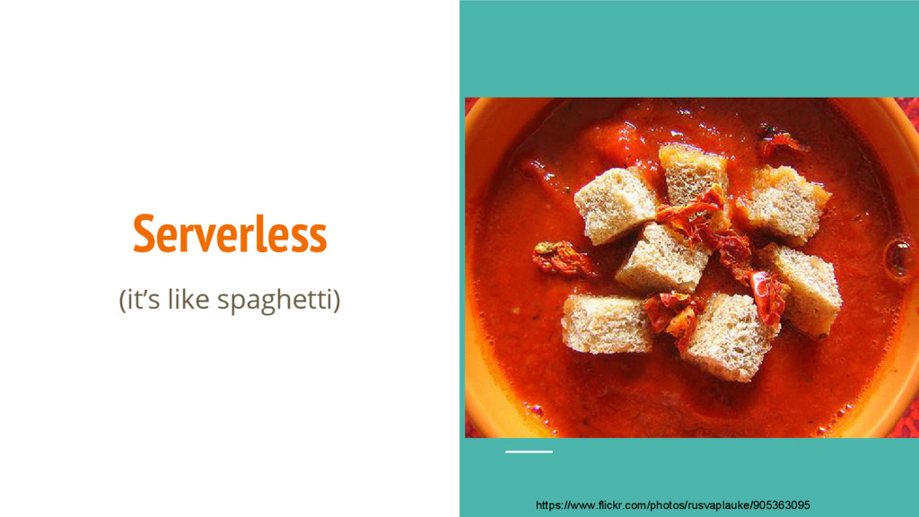Serverless (it's like spaghetti) https://www.fl...