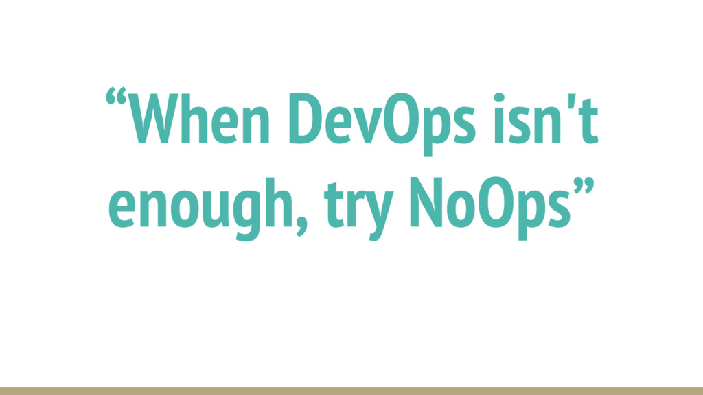 """When DevOps isn't enough, try NoOps"""