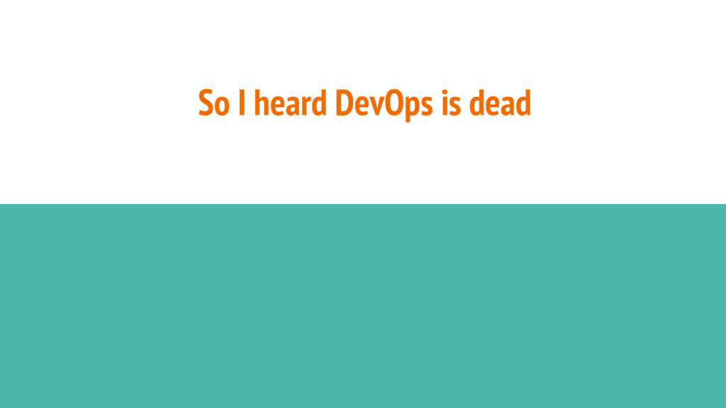 So I heard DevOps is dead