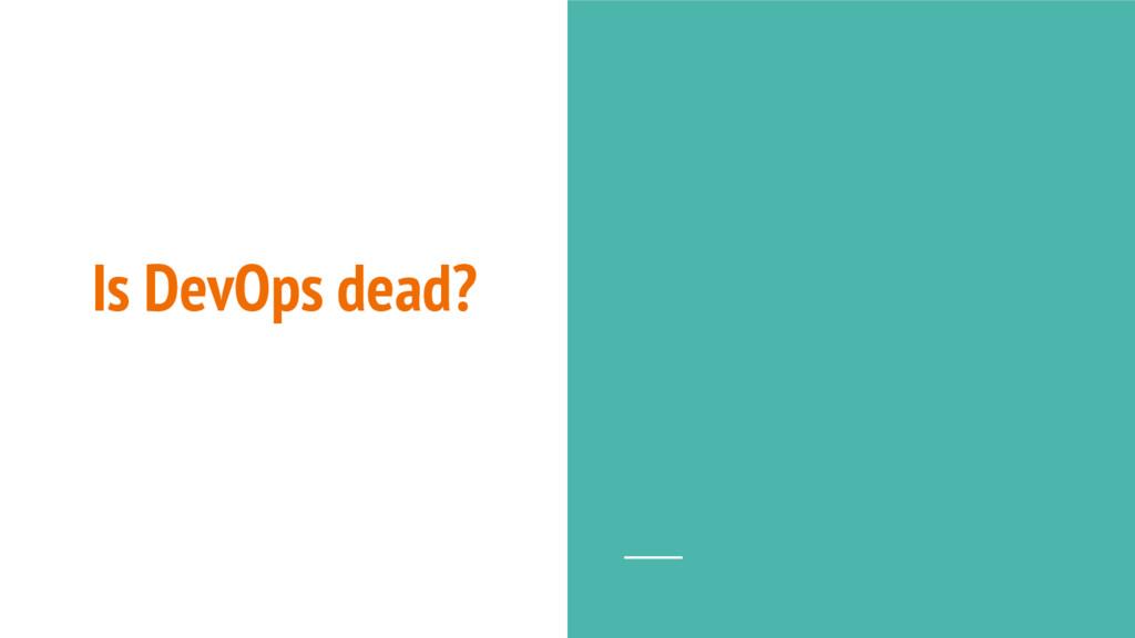 Is DevOps dead?