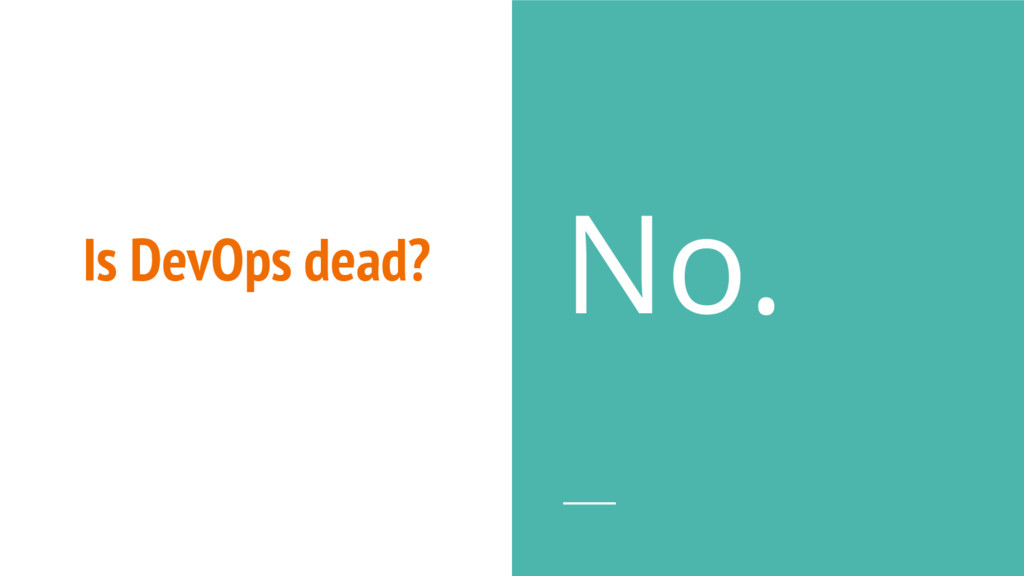 Is DevOps dead? No.