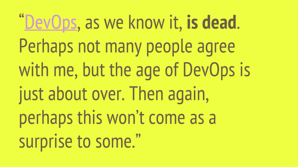 """DevOps, as we know it, is dead. Perhaps not ma..."