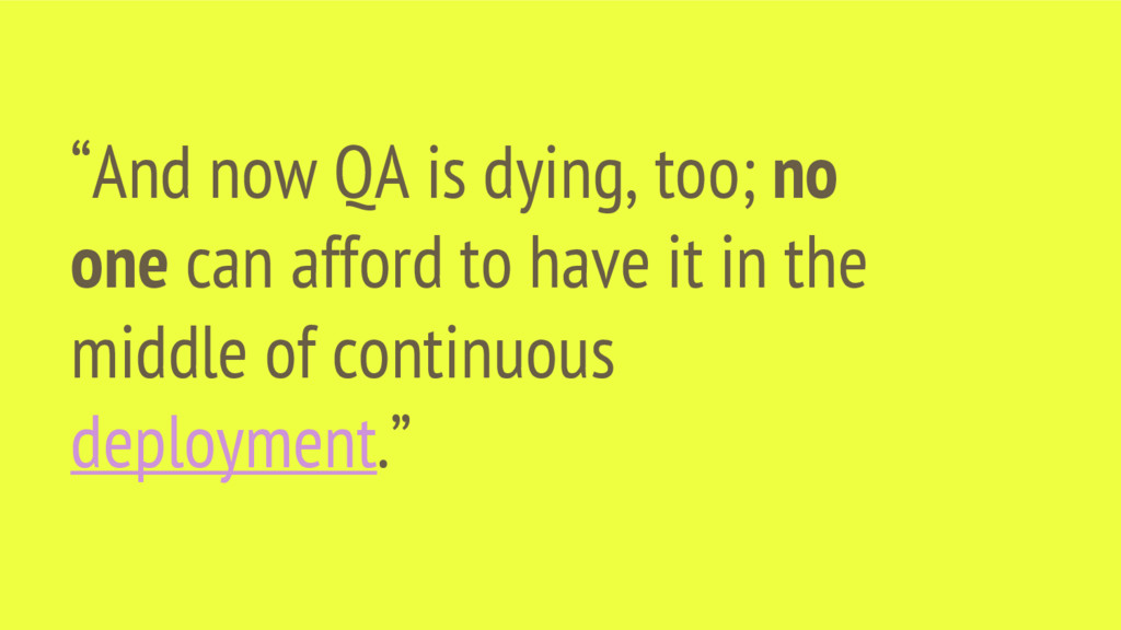 """And now QA is dying, too; no one can afford to..."