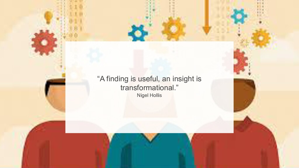 """29 """"A finding is useful, an insight is transfo..."""