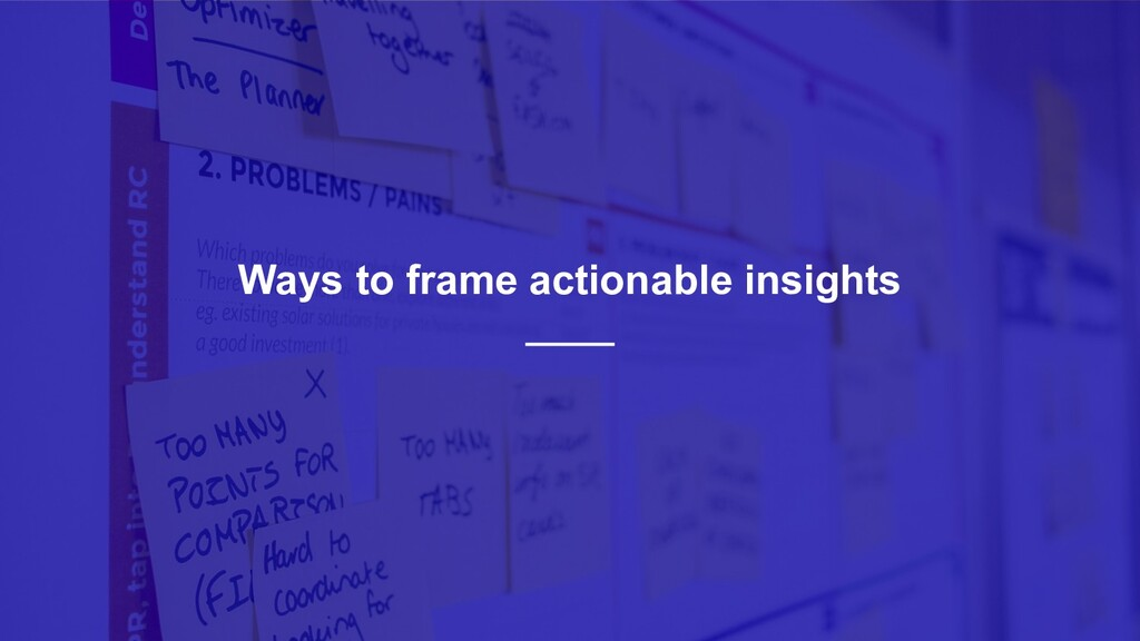 34 Ways to frame actionable insights