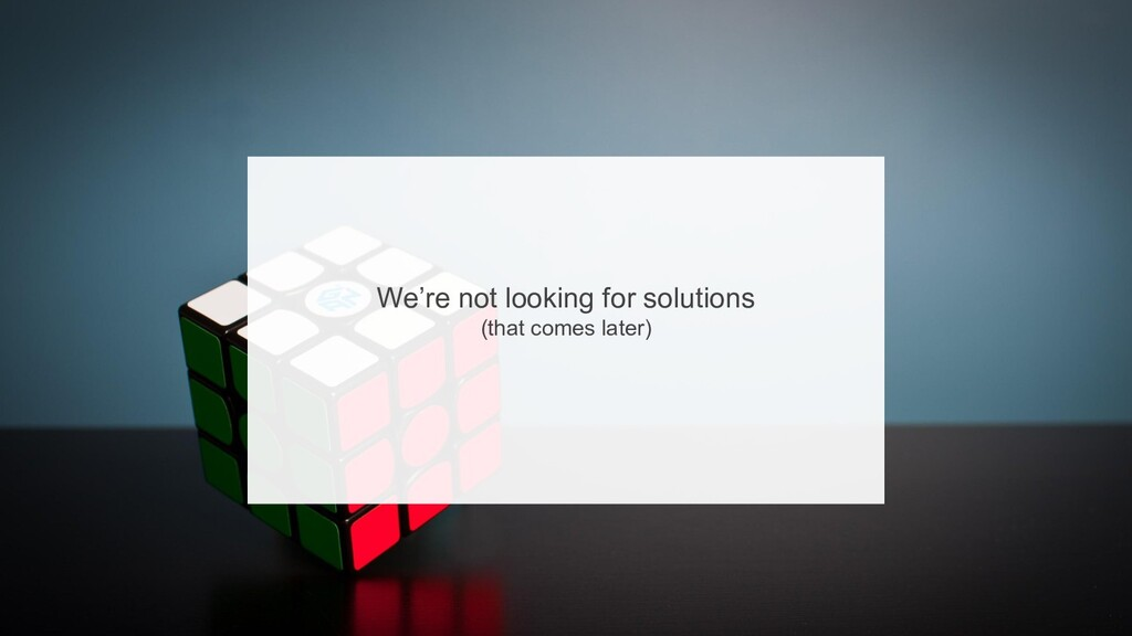 37 We're not looking for solutions (that comes...