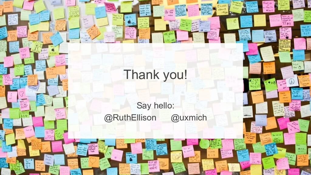 40 Thank you! Say hello: @RuthEllison @uxmich