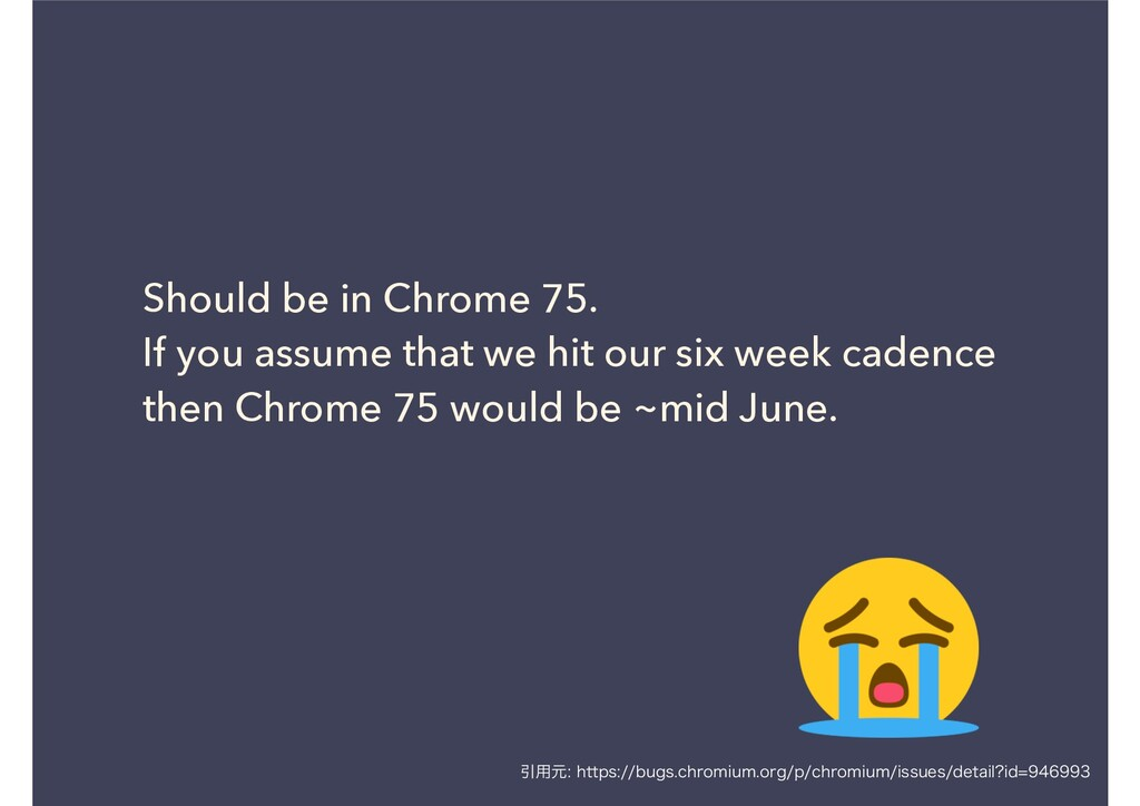 Should be in Chrome 75. If you assume that we h...