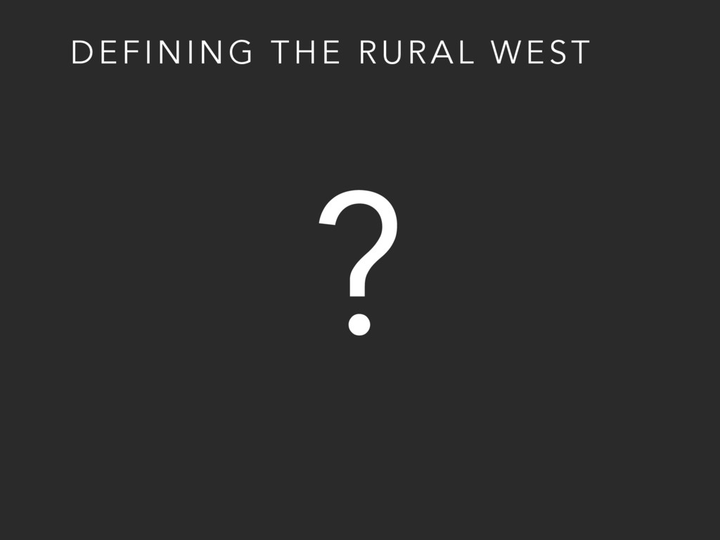 DEFINING THE RURAL WEST ?